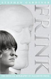 Frink : the official biography of Elisabeth Frink / Stephen Gardiner.