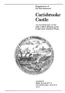 Carisbrooke Castle; an illustrated guide with a short history of the Castle from earliest times.