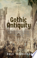 Townshend, Dale, author. Gothic antiquity :