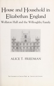 Friedman, Alice T. House and household in Elizabethan England :