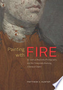 Painting with fire : Sir Joshua Reynolds, photography, and the temporally evolving chemical object / Matthew Hunter.