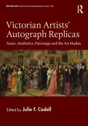 Victorian artists' autograph replicas : auras, aesthetics, patronage and the art market / edited by Julie F. Codell.
