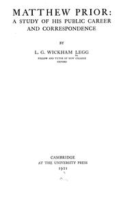 Legg, L. G. Wickham (Leopold George Wickham), b. 1877. Matthew Prior: a study of his public career and correspondence,