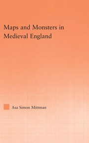 Mittman, Asa Simon, 1976- Maps and monsters in medieval England /