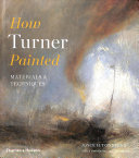 Townsend, Joyce, author.  How Turner painted :