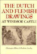 The Dutch and Flemish drawings of the fifteenth centuries in the collection of Her Majesty the Queen at Windsor Castle / Christopher White and Charlotte Crawley.