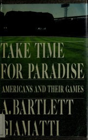 Giamatti, A. Bartlett. Take time for paradise :