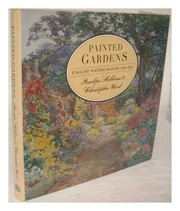 Painted gardens : English watercolours, 1850-1914 / Penelope Hobhouse & Christopher Wood.
