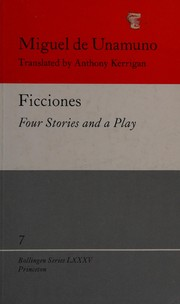 Ficciones : four stories and a play / by Miguel de Unamuno ;translated by Anthony Kerrigan ; with an introduction and notes by Martin Nozick.