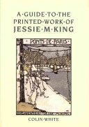 White, Colin. A guide to the printed work of Jessie M. King /