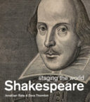 Shakespeare : staging the world / Jonathon Bate & Dora Thornton.