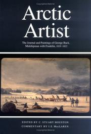Arctic artist : the journal and paintings of George Back, midshipman with Franklin, 1819-1822 / edited by C. Stuart Houston ; commentary by I.S. MacLaren.