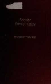 Scottish family history : a guide to works of reference on the history and genealogy of Scottish families / by Margaret Stuart ; to which is prefixed an essay on how to write the history of a family, by Sir James Balfour Paul.