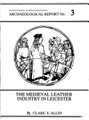 The medieval leather industry in Leicester / by Clare E. Allin.
