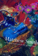 Gledhill, John, 1950- Catalogue raisonné of the oil paintings of Matthew Smith :
