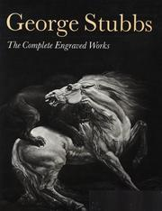 George Stubbs : the complete engraved works / Christopher Lennox-Boyd, Rob Dixon, Tim Clayton.