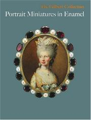 Portrait miniatures in enamel : the Gilbert Collection / Sarah Coffin and Bodo Hofstetter.