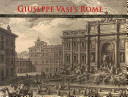 Giuseppe Vasi's Rome : lasting impressions from the age of the grand tour / James T. Tice, James G. Harper.