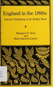 England in the 1890s : literary publishing at the Bodley Head / Margaret D. Stetz and Mark Samuels Lasner.