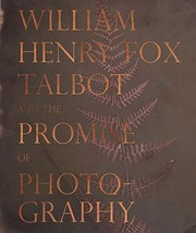 William Henry Fox Talbot and the promise of photography / Dan Leers ; with contributions by Larry J. Schaaf.