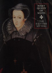 Mary Queen of Scots : the Scottish setting.