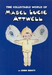 The collectable world of Mabel Lucie Attwell / by John Henty.