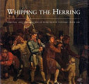 Whipping the herring : survival and celebration in nineteenth-century Irish art / [editor, Peter Murray].