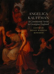 Angelica Kauffman : a continental artist in Georgian England / edited by Wendy Wassyng Roworth ; with essays by David Alexander, ... [et al.].