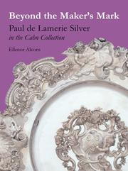 Beyond the maker's mark : Paul de Lamerie silver in the Cahn collection / by Ellenor Alcorn with a foreword by Tessa Murdoch.