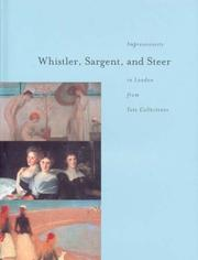Whistler, Sargent and Steer : Impressionists in London from Tate Collections / foreward by Chase W. Rynd ; introduction by Sandy Nairne ; essays by David Fraser Jenkins, Avis Berman.