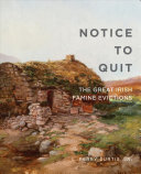Notice to quit : the great Irish famine evictions / L. Perry Curtis, Jr.