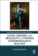 Hedquist, Valerie, author.  Class, gender, and sexuality in Thomas Gainsborough's Blue boy /