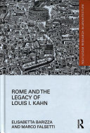 Barizza, Elisabetta, author.  Rome and the legacy of Louis I. Kahn /