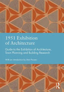 1951 Exhibition of Architecture : guide to the Exhibition of Architecture, Town Planning and Building Research / [edited by] Harding McGregor Dunnett ; introduction by Alan Powers.