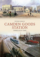 Camden goods station through time / Peter Darley.