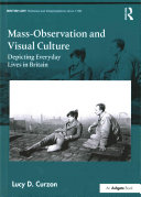 Mass-Observation and visual culture : depicting everyday lives in Britain / Lucy D. Curzon.