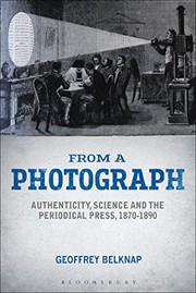 From a photograph : authenticity, science and the periodical press, 1870-1890 / by Geoffrey Belknap.