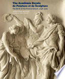 The Académie royale de peinture et de sculpture : the birth of the French school, 1648-1793 / Christian Michel ; translation by Chris Miller.