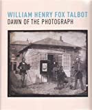 William Henry Fox Talbot : dawn of the photograph / Russell Roberts and Greg Hobson.