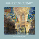 Creswell, Alexander, artist.  Glimpses of eternity :