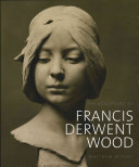 Withey, Matthew, author. The sculpture of Francis Derwent Wood /