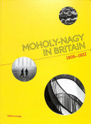 Moholy-Nagy in Britain : 1935-1937 / Valeria Carullo.