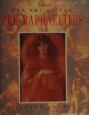 The art of the Pre-Raphaelites / Steven Adams.