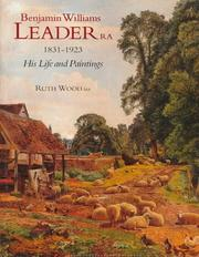 Benjamin Williams Leader R.A., 1831-1923 : his life and paintings /$cRuth Wood.