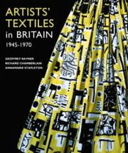 Artists' textiles in Britain 1945-1970 : a democratic art / text [by] Geoffrey Rayner, catalogue [by] Richard Chamberlain [and] biographies [by] Annamarie Stapleton.