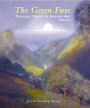The green fuse : pastorial vision in English art, 1820-2000 / Jerrold Northrop Moore.