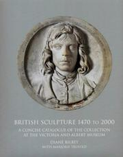 British sculpture 1470 to 2000 : a concise catalogue of the collection at the Victoria and Albert Museum / Diane Bilbey with Marjorie Trusted.