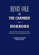 Frayling, Christopher. Henry Cole and the chamber of horrors :