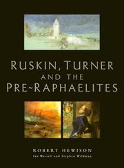 Hewison, Robert, 1943- Ruskin, Turner and the Pre-Raphaelites /