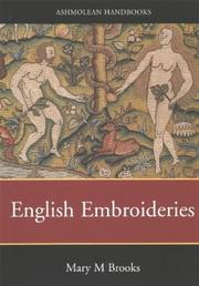 English embroideries of the sixteenth and seventeenth centuries : in the collection of the Ashmolean Museum / Mary Brooks.